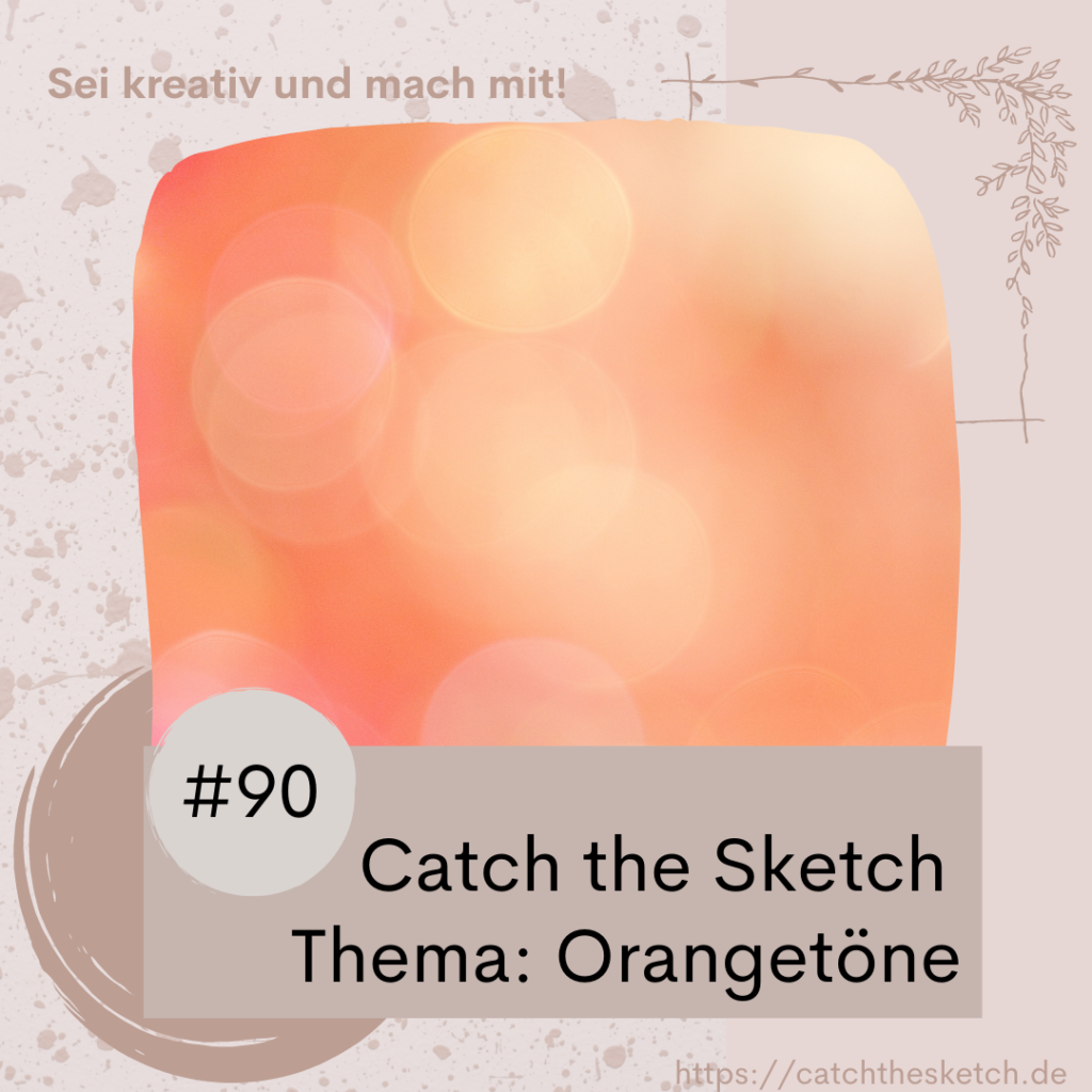 Catch the Sketch #90 - Thema: Orangetöne